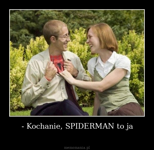 - Kochanie, SPIDERMAN to ja